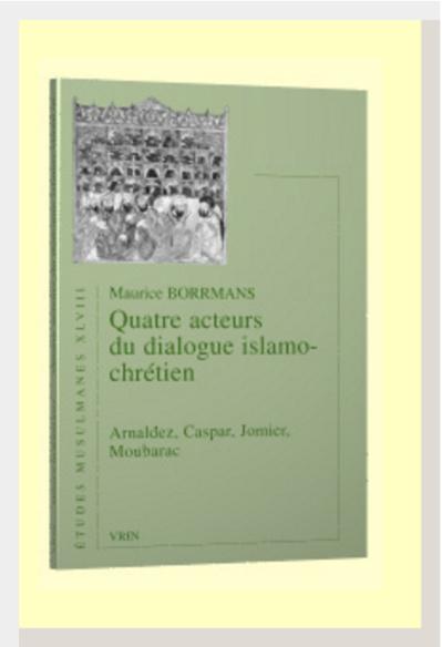 Quatre acteurs du dialogue islamo-chrétien Arnaldez, Caspar, Jomier, Moubarac (Maurice Borrmans)