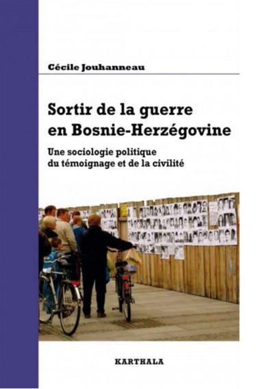 Sortir de la guerre en Bosnie-Herzégovine. Une sociologie politique du témoignage et de la civilité