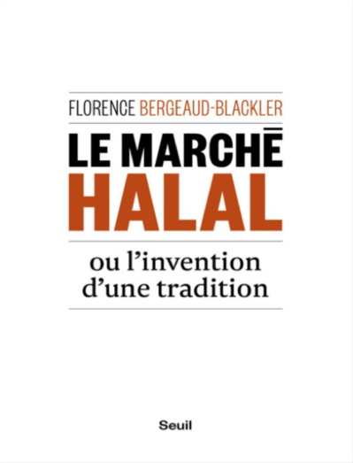 Florence Bergeaud-Blackler, Le marché halal ou l'invention d'une tradition (Lectures critiques)