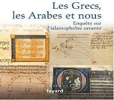Les Grecs, les Arabes et nous. Enquête sur l'islamophobie savante.