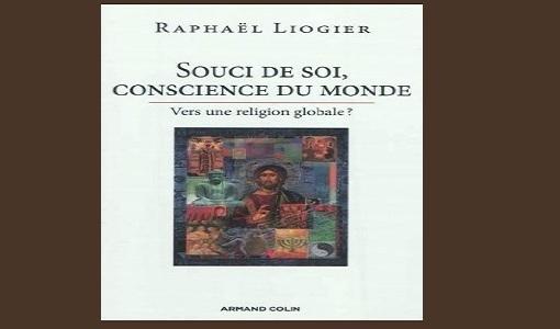 Raphaël Liogier, Souci de soi, conscience du monde. Vers une religion globale ?