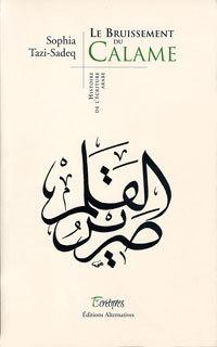 Le bruissement du calame. Histoire de l'écriture arabe