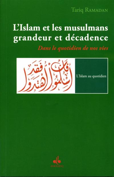 L'Islam et les musulmans, grandeur et décadence : Dans le quotidien de nos vie [Format Kindle]