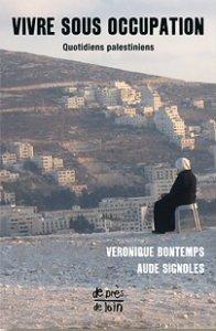 Vivre sous occupation. Quotidiens palestiniens de Véronique Bontemps et Aude Signoles