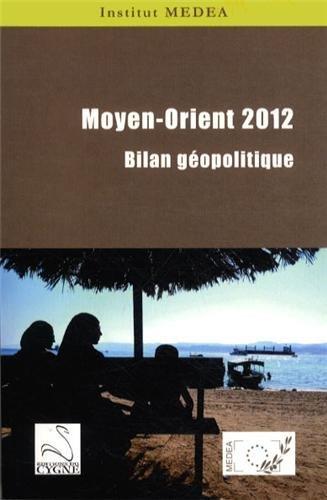 Moyen-Orient 2012 Bilan géopolitique. Ouvrage collectif coordonné par Sébastien Boussois