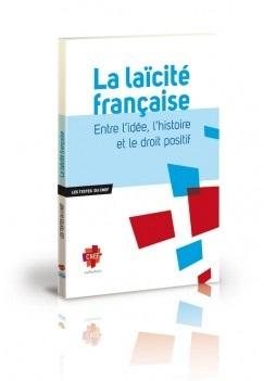 La Laïcité française - Entre l'idée, l'histoire et le droit positif