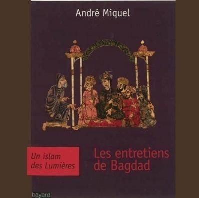 "André Miquel, ""Les entretiens de Bagdad"""