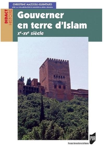 Gouverner en terre d'Islam Xe-XVe siècle