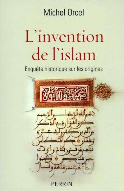 Michel Orcel: L'invention de l'islam.