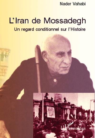 L'Iran de Mossadegh : Un regard conditionnel sur l'Histoire