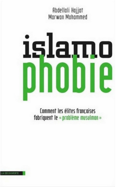 Abdellali Hajjat et Marwan Mohammed, Islamophobie. Comment les élites françaises fabriquent le « problème musulman »
