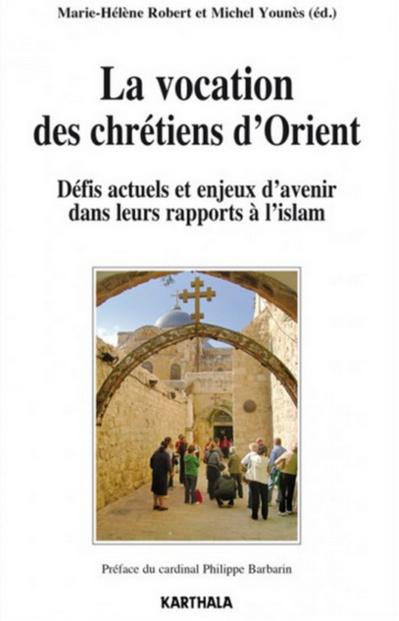 La vocation des chrétiens d'Orient. Défis actuels et enjeux d'avenir dans leurs rapports à l'islam