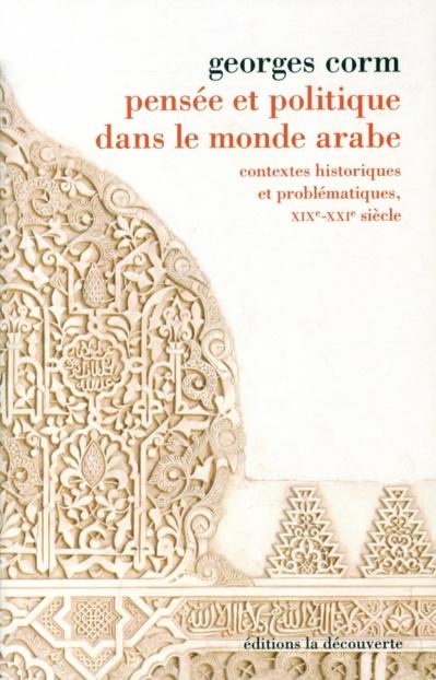 Georges Corm, Pensée et politique dans le monde arabe : contextes historiques et problématiques, XIXe-XXIe siècles