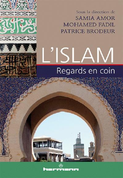 L'Islam. Regards en coins sous la direction de Samia Amor, Mohamed Fadil, Patrice Brodeur.