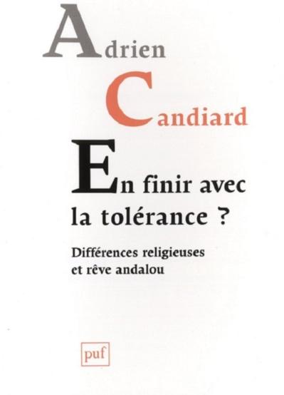 Adrien Candiard, En finir avec la tolérance ? Différences religieuses et rêve andalou