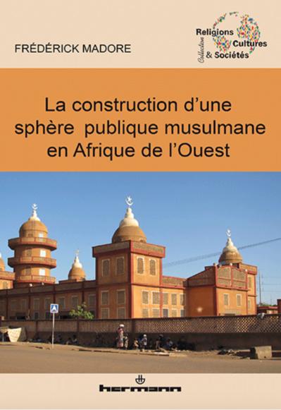 La construction d'une sphère publique musulmane en Afrique de l'Ouest