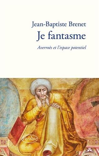 Je fantasme Averroès et l'espace potentiel de Jean-Baptiste Brenet