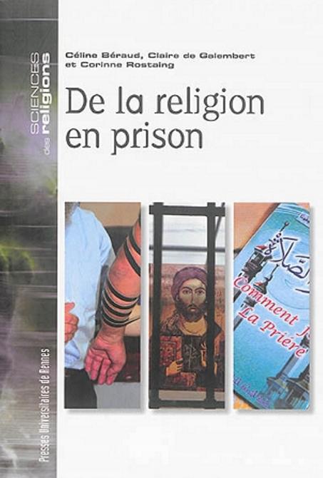 Céline Béraud, Claire de Galembert, Corinne Rostaing, De la religion en prison