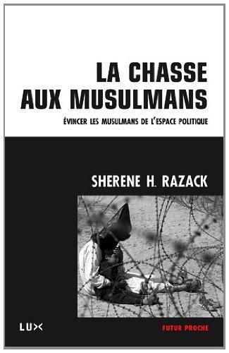 Sherene Razack, La chasse aux musulmans. Evincer les musulmans de l'espace politique