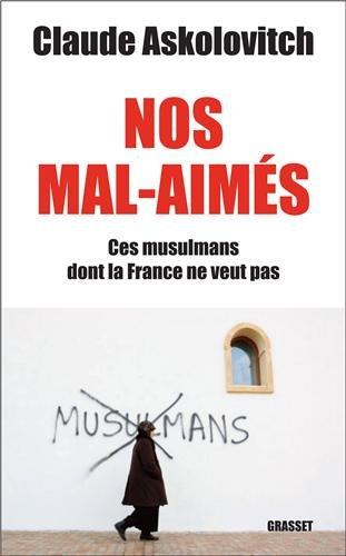 Nos mals-aimés: Ces musulmans dont la France ne veut pas