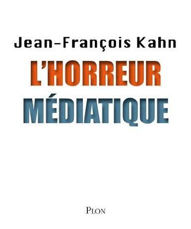 L'horreur médiatique (par Jean-François Kahn)
