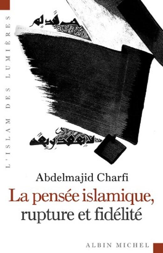 CHARFI Abdelmajid, La Pensée islamique, rupture et fidélité