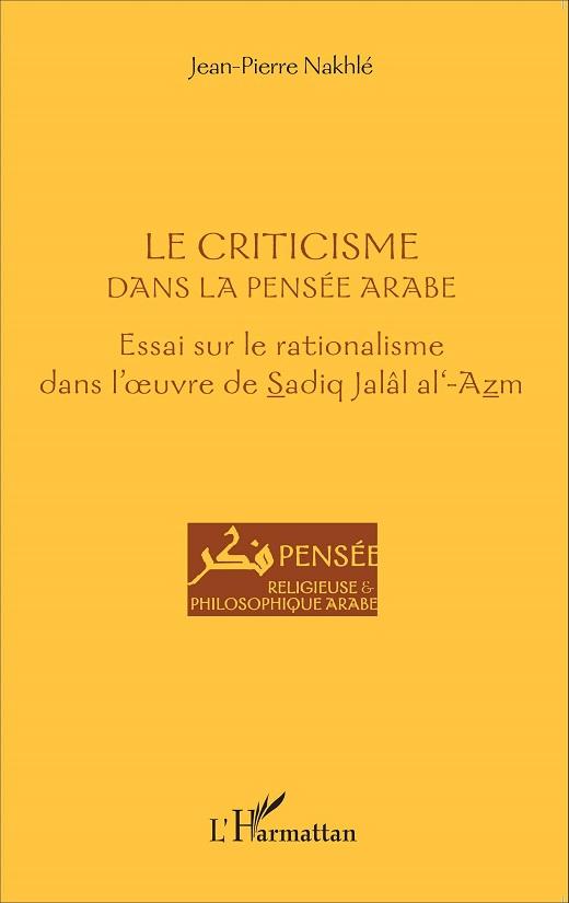 Le criticisme dans la pensée arabe : Essai sur le rationalisme dans l'oeuvre de Sadiq Jalâl al-Azm