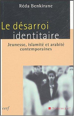 Le désarroi identitaire, Jeunesse, islamité et arabité contemporaines, Réda Benkirane.