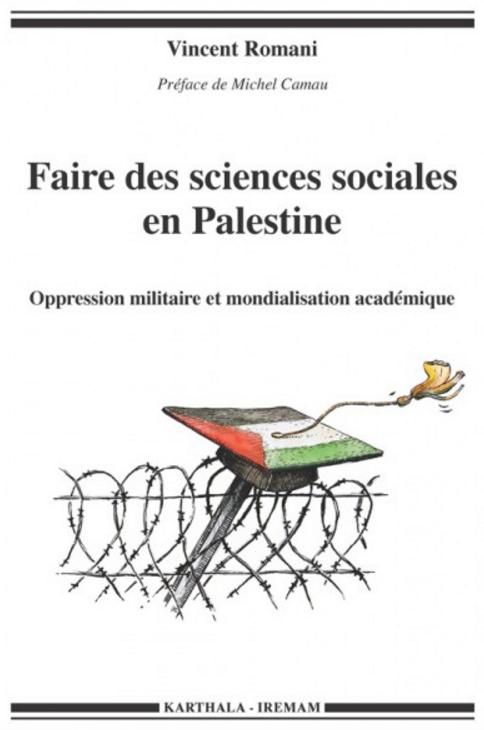 Faire des sciences sociales en Palestine. Oppression militaire et mondialisation académique (Vincent Romani, préface Michel Camau)