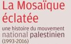 La Mosaïque éclatée, une histoire du mouvement national palestinien (1993-2016)