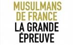 Musulmans de France : La grande épreuve