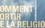 Abdennour Bidar, Comment sortir de la religion ?