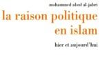 Mohammed Abed Al-Jabri - La raison politique en Islam : Hier et aujourd'hui