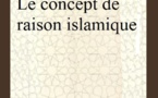 Mohamed Arkoun «Le concept de raison islamique»