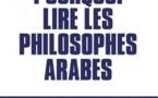 Pourquoi lire les philosophes arabes (Ali Benmakhlouf)