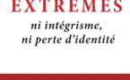 Sortir des extrêmes : ni intégrisme, ni perte d'identité - La voie du juste milieu