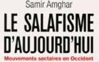 Le salafisme d'aujourd'hui. Mouvements sectaires en Occident, Samir Amghar