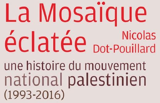 Dot-Pouillard Nicolas, La Mosaïque éclatée. Une histoire du mouvement national palestinien (1993-2016).
