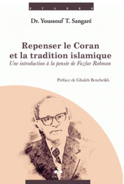 Repenser le Coran et la tradition islamique. Une introduction à la pensée de Fazlur Rahman