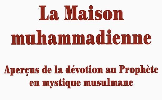 ADDAS Claude, La Maison muhammadienne. Aperçus de la dévotion au Prophète en mystique musulmane.