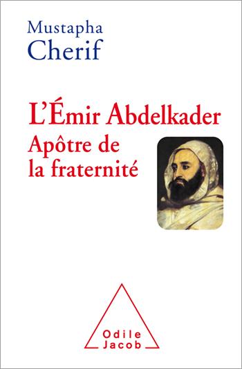 L'Émir Abdelkader : apôtre de la fraternité.