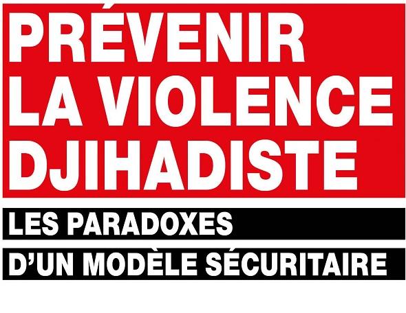 Prévenir la violence djihadiste. Les paradoxes d'un modèle sécuritaire, Romain Sèze.