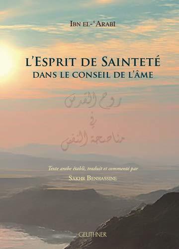 L'esprit de sainteté dans le conseil de l'âme, Ibn el-ʻArabî; texte arabe établi, traduit et commenté par Sakhr Benhassine.