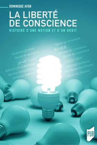 La liberté de conscience: Histoire d'une notion et d'un droit