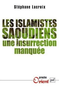 Couverture de l'ouvrage de Stéphane Lacroix : Les islamistes saoudiens - Une insurrection manquée