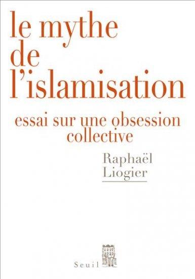 Le Mythe de l'islamisation (Raphaël Liogier)
