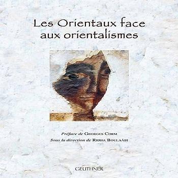 Les Orientaux face aux orientalismes, sous la direction de Ridha Boulaâbi