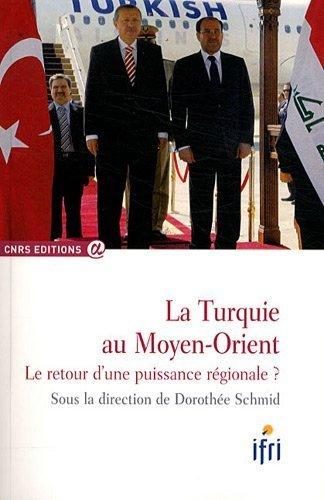 La Turquie au Moyen-Orient: Le retour d'une puissance régionale ? Schmid Dorothée (dir.), CNRS éditions