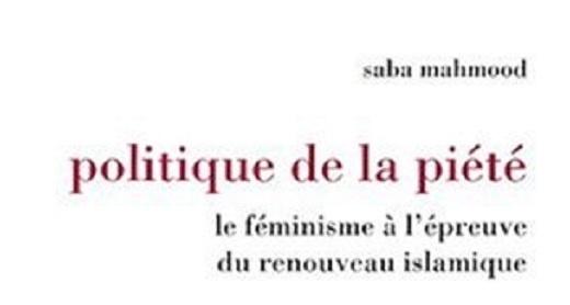 Saba Mahmood, Politique de la piété. Le féminisme à l'épreuve du renouveau islamique