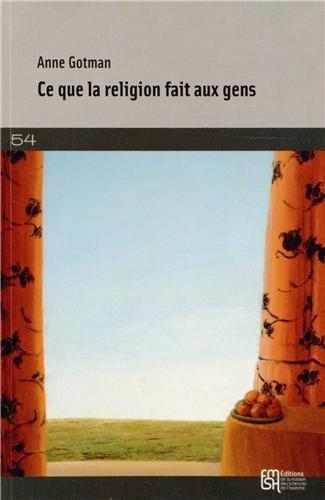 Anne Gotman, Ce que la religion fait aux gens